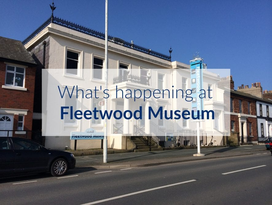 What's Happening at Fleetwood Museum